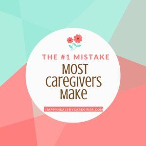 #1-caregiver-mistake