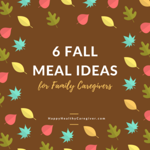 6 Fall Meal Ideas caregivers