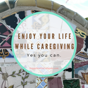 Family Caregivers Enjoy life while caring for others