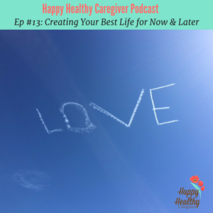 Ep #13_ Creating your best life for now & later