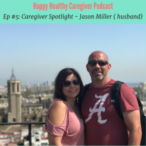 Happy Healthy Caregiver Podcast Caregiver Spotlight Jason Miller