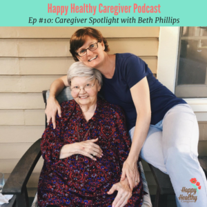 Caregiver Spotlight podcast conversation with family caregiver Beth Phillips