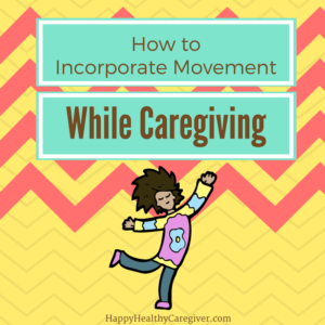 How to incorporate movement while caregiving