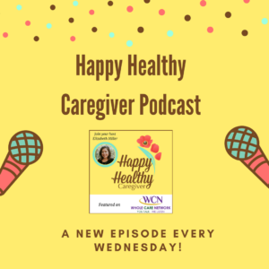 Happy Healthy Caregiver podcast episodes on Wednesdays