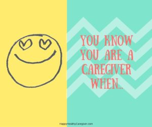 You Know You are a Caregiver When...