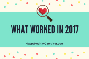 What Worked in 2017 for Happy Healthy Caregiver