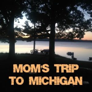 mom's trip to michigan